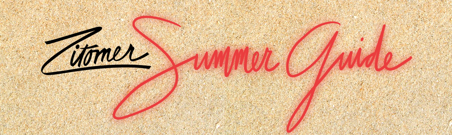 Blog ZITOMER ESSENTIALS: THE SUMMER GUIDE