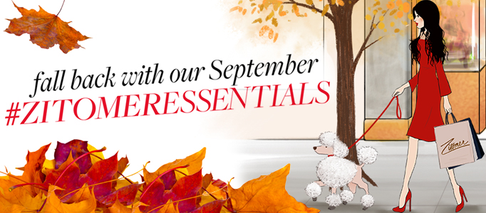 FALL BACK: SEPTEMBER #ZITOMERESSENTIALS